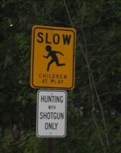 Slow children. Hunting with shotgun only.